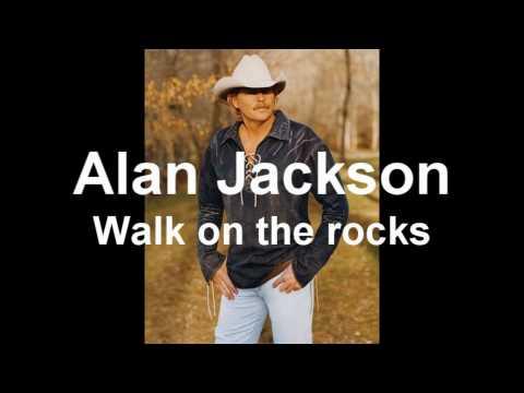 Alan Jackson - Walk On The Rocks