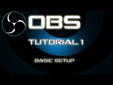 ★ Open Broadcaster Software Tutorial #1 Basic Setup