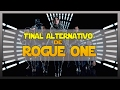 El Final Alternativo De Rogue One Una Historia De Star Wars | ElManolo97HD