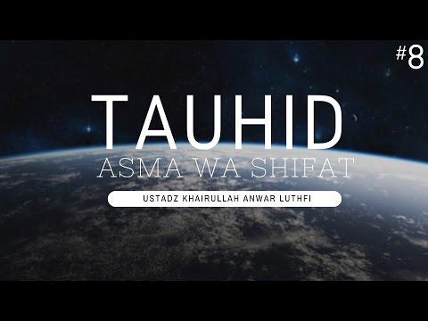 Tauhid Asma Wa Shifat #8 - Ustadz Khairullah Anwar Luthfi, Lc
