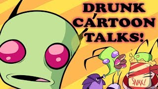 DRUNK CARTOON TALKS- EPISODE 1: INVADER ZIM (NOT FOR KIDS)