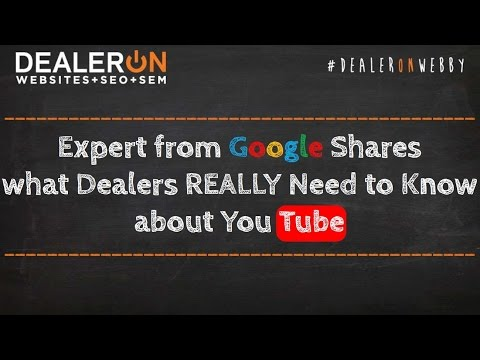 Expert from Google Shares what Dealers REALLY Need to Know about YouTube