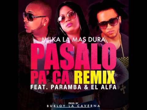 Milka La Mas Dura Ft. El Alfa & Rapamba - Pasalo Pa Ca Remix (Prod. By Bubloy)