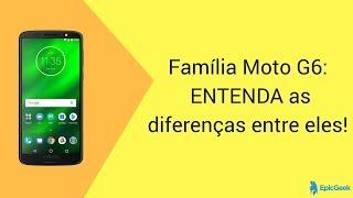 Família Moto G6:  ENTENDA as diferenças entre eles!