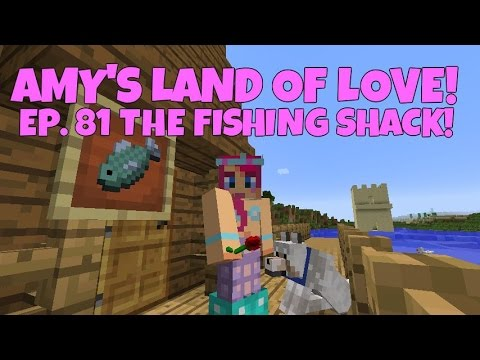 Amy's Land Of Love! Ep.81 The Fishing Shack!