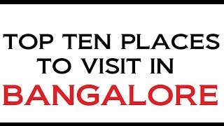 TOP TEN PLACES TO VISIT IN BANGALORE