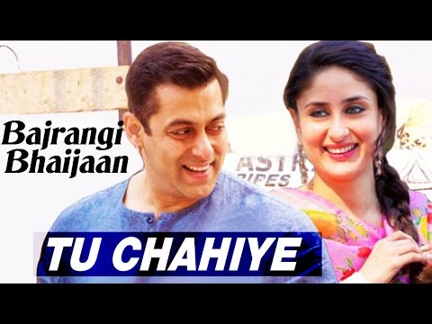 Bajrangi Bhaijaan NEW SONG Tu Chahiye ft Salman Khan & Kareena Kapoor Khan COMING SOON