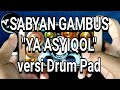 "Lagu Virallll...!!! SABYAN GAMBUS ""YA ASYIQAL"" versi Drum Pad"