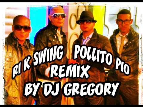 EL POLLITO PIO REMIX RI K SWING MIX BY DJ GREGORY
