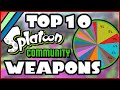 TOP 10 SPLATOON WEAPONS OF ALL TIME! Community Voted!