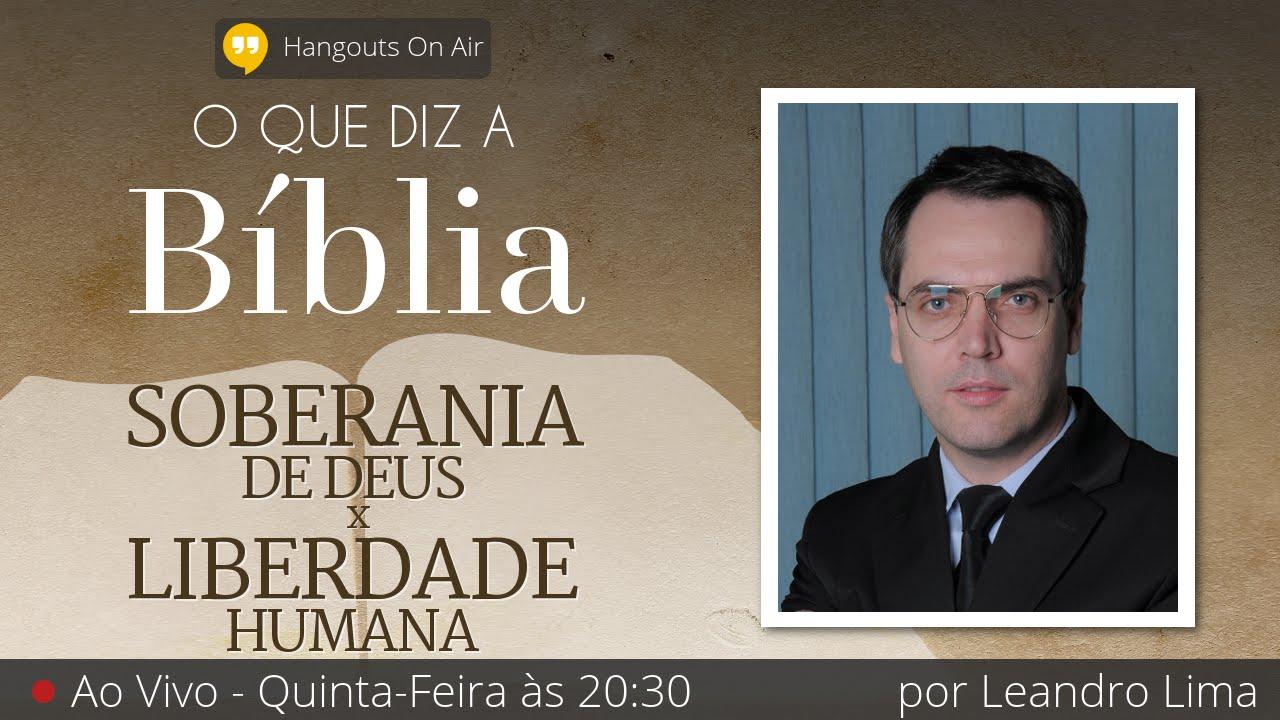 O Que Diz a Bíblia: Soberania de Deus X Liberdade Humana - com Leandro Lima