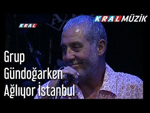 Ağlıyor İstanbul - Grup Gündoğarken