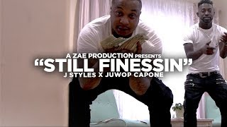 J Styles x Juwop Capone - Still Finessin (Official Music Video)