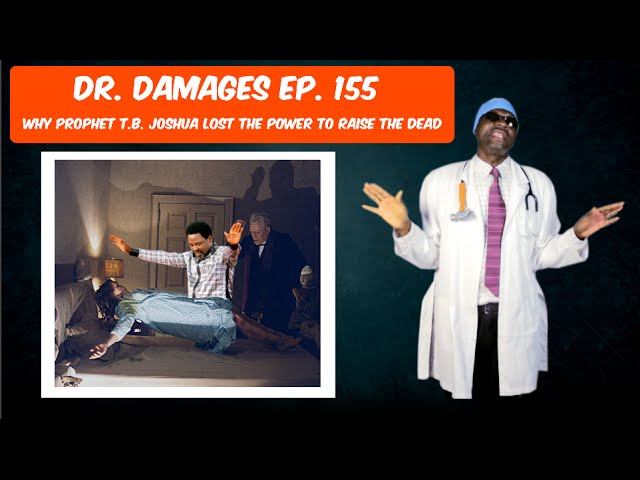 Dr. Damages Show 155: Why Prophet T.B. Joshua Lost the Power to Raise the Dead