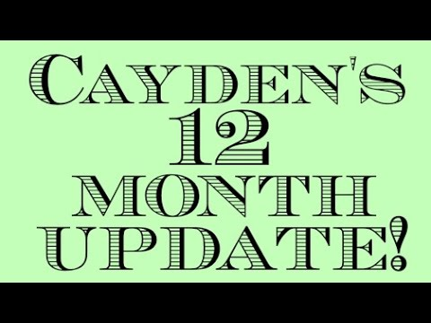 Cayden's 12 Month Update!