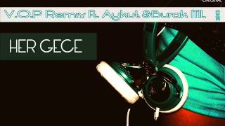 V.O.P Remix Ft. Aykut & Burak ITIL - Her Gece (Orginal Mix).wmv