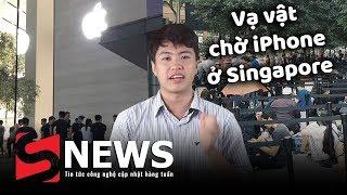 """S News t3/T9: Vạ vật chờ iPhone ở Singapore, Huawei tặng nước bổ não """"không táo"""" cho fan Apple"""