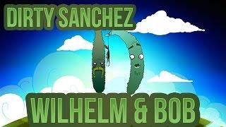 Wilhelm&Bob 16 : Dirty Sanchez