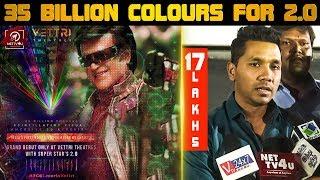 Wow ! 35 Billion Colours For 2.0 Movie   Vetri Theatre   Rajinikanth   Akshay Kumar   Shankar