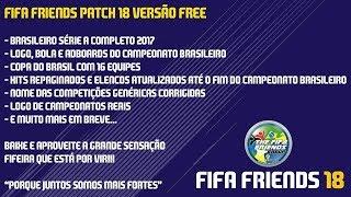 FIFA 18 COMEÇOU O BRASILEIRÃO 100% PATCH FIFA FRIENDS 0.5 ( MAIS COMPLETO DO MOMENTO )