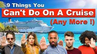 9 Things You Can't Do On A Cruise Any More !