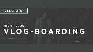 VLOG 014 // Vlog-Boarding...A Night Vlog