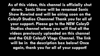 Channel shutdown video for Sonic Show/ColeyD Report Channel