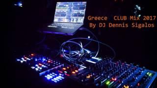 Greece  CLUB Mix 2017 By DJ Dennis Sigalos