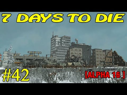 7 Days to Die Alpha 16 ► Разведка ► №42 (16+)
