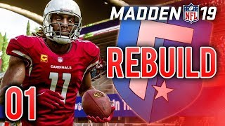 Madden 19 Franchise Rebuild Ep.1 - The Reconstruction of the Arizona Cardinals