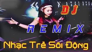 LK DJ Remix Nhạc Trẻ Sôi Động Bass Căng Đét Đập Tét Loa ♫ nhạc trẻ remix - nonstop 2018