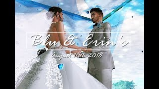 Blue & Erin's Second Life Wedding, August 10th 2018
