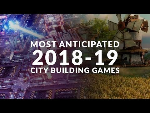 MOST ANTICIPATED NEW CITY BUILDING GAMES 2018 - 2019