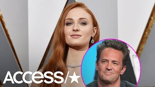 Sophie Turner Once Tried To Get Matthew Perry To Ask Her Out & It Was 'Just Embarrassing' | Access