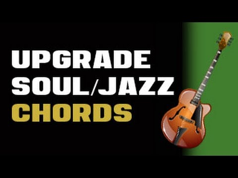 Upgrade Your Jazz Soul /R&B Chords
