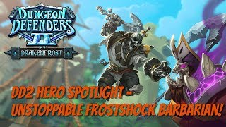 DD2 Hero Spotlight - The Unstoppable FrostShock Barbarian!