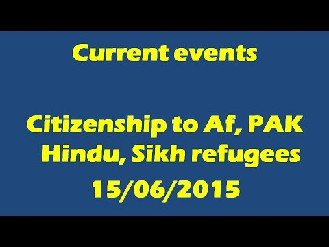 Current events: Citizenship to Persecuted Hindus and Sikhs by India: Issues (15/06/2015)