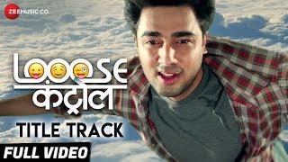 Looose Control Title Track Full | Akshay Mhatre, Manmeet Pem & Shashikant Kerkar