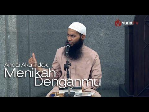 Serial Ceramah Islam: Andai Aku Tidak Menikah Denganmu - Ustadz DR. Syafiq Basalamah, MA.