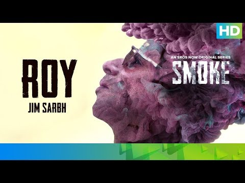 Roy by Jim Sarbh | SMOKE | An Eros Now Original Series | All Episodes Streaming Now