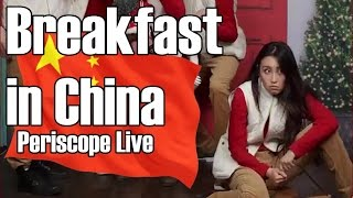 Olivia's in China a week ago! | Breakfast in China | Periscope Live 12/22/16