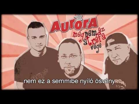 Aurora - 2013 Még Nem Ez A Tréfa Vége (Még Nem Ez A Tréfa Vége) (HQ)