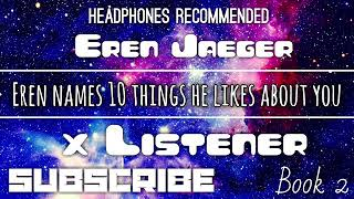 (Eren Jaeger X Listener) ||| ANIME ASMR ||| ?Eren Names 10 Things He Likes About You?