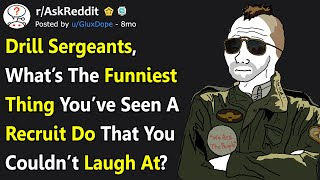 Drill Sergeants Share The Funniest Thing They've Seen A Recruit Do (r/AskReddit)
