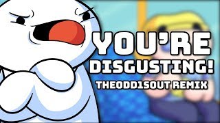 """YOU'RE DISGUSTING!"" (TheOdd1sOut Remix) 