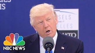 President Donald Trump Slams NATO Allies: 23 Of 28 Nations 'Still Not Paying' Fair Share | NBC News