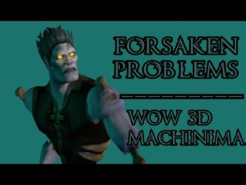 Forsaken Problems - A WoW 3D Animation By Piwoot Machinima