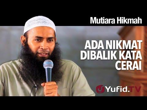 Mutiara Hikmah: Ada Nikmat Dibalik Kata Cerai - Ustadz Dr. Syafiq Riza Basalamah, MA.