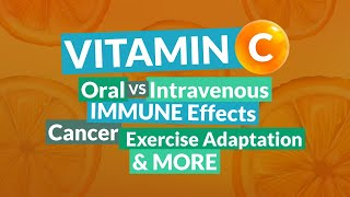 Vitamin C: Oral vs. Intravenous, Immune Effects, Cancer, Exercise Adaptation & More