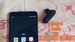 Record Audio via BLUETOOTH HEADSET !